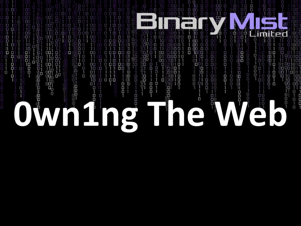 0wn1ng The Web