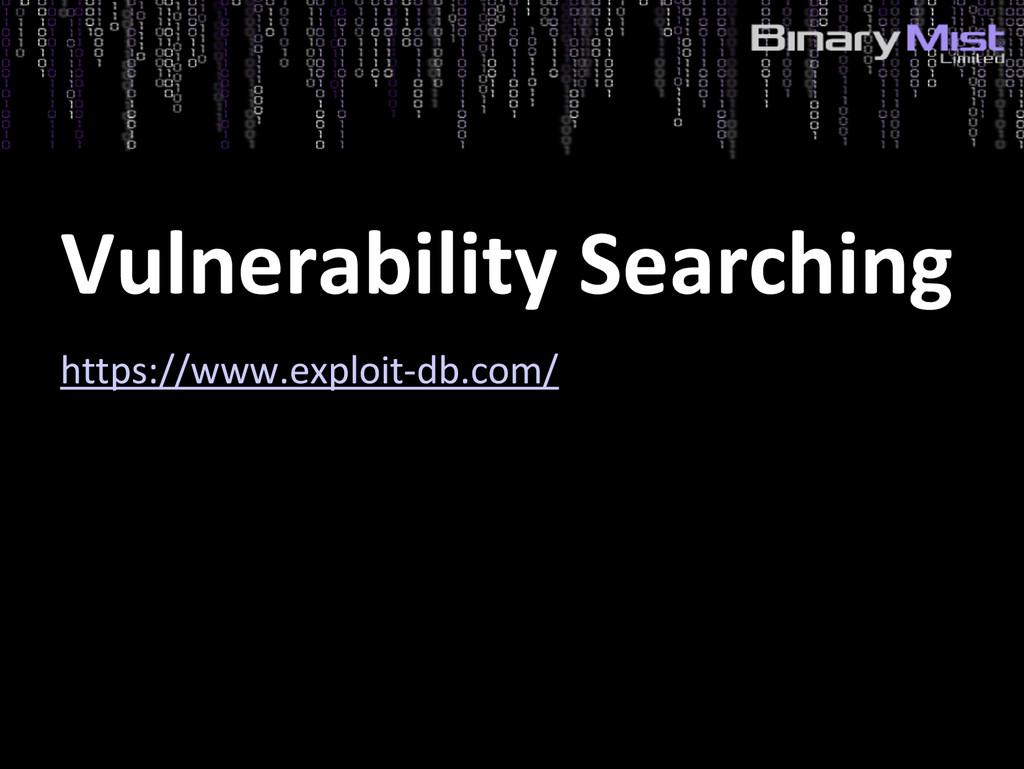Vulnerability Searching https://www.exploit-db....