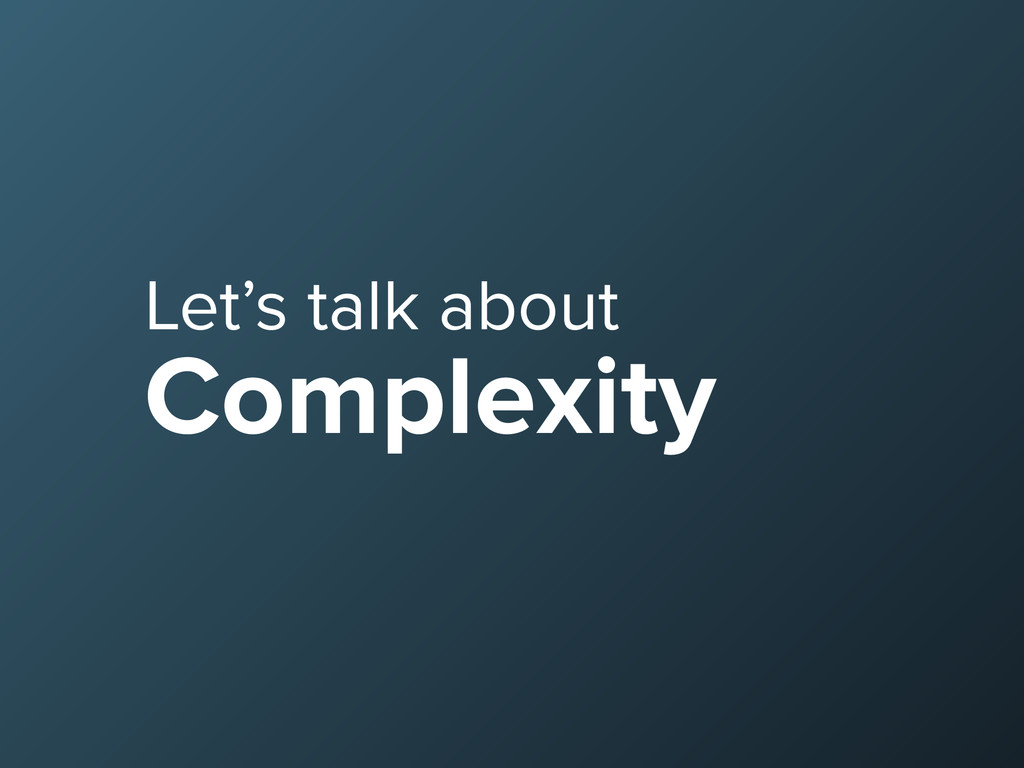 Let's talk about Complexity