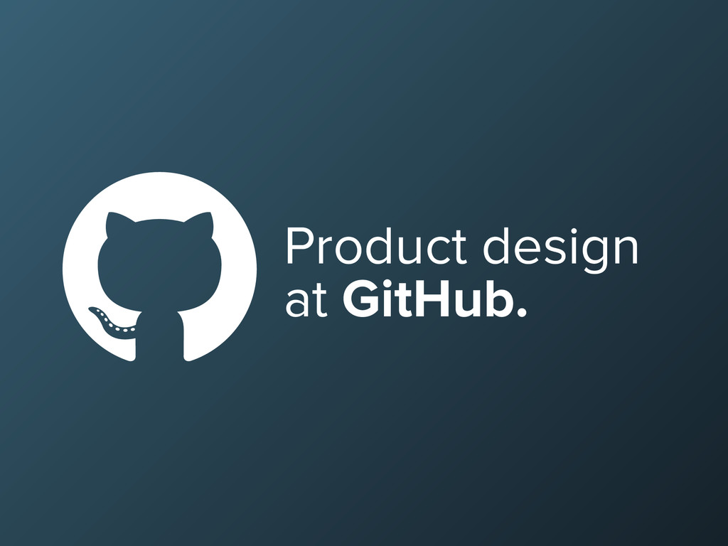 Product design at GitHub.