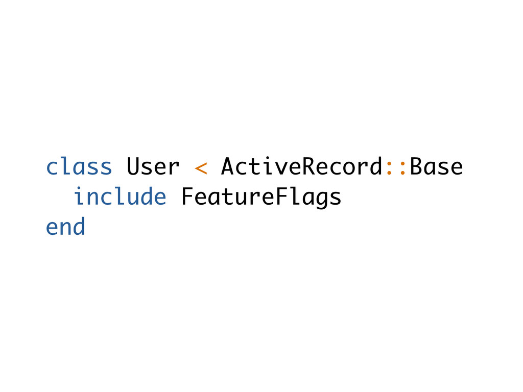 class User < ActiveRecord::Base include Feature...