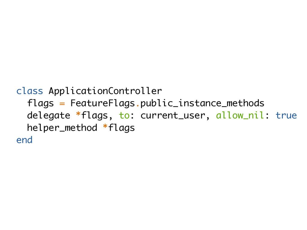 class ApplicationController flags = FeatureFlag...
