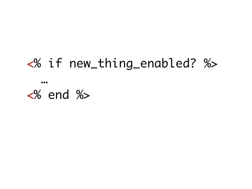 <% if new_thing_enabled? %> … <% end %>