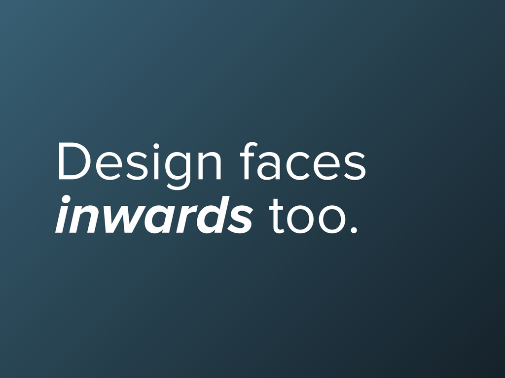 Design faces inwards too.