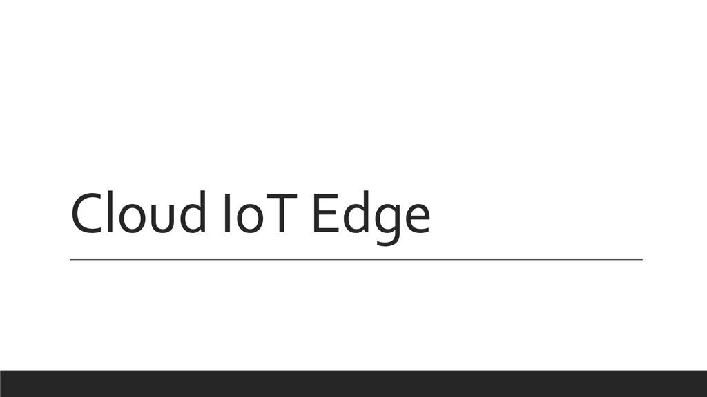 Cloud IoT Edge