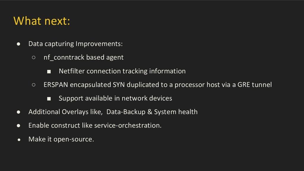 What next: ● Data capturing Improvements: ○ nf_...