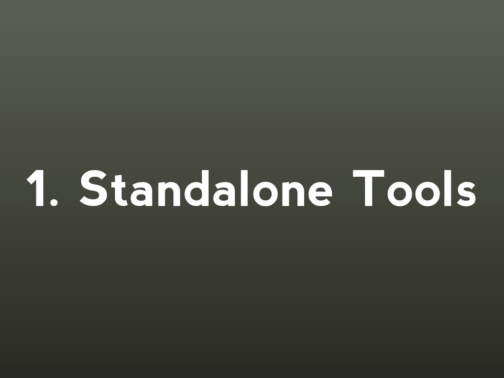 1. Standalone Tools