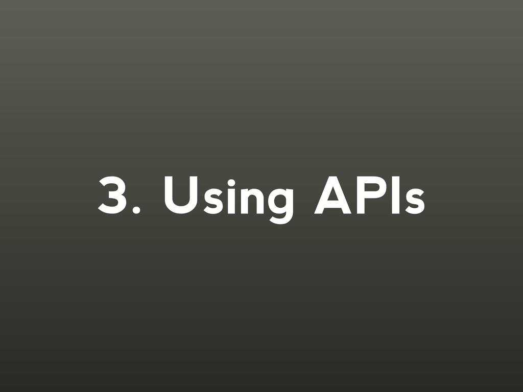 3. Using APIs