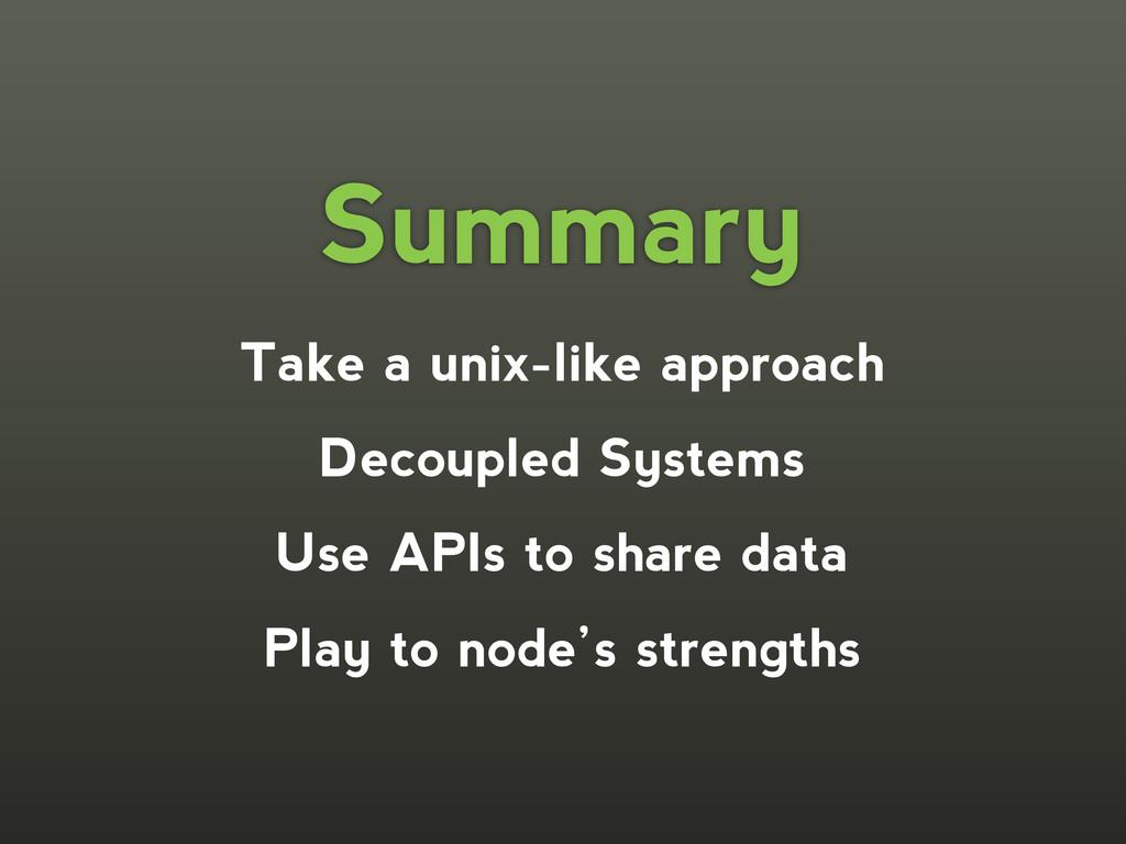 Take a unix-like approach Decoupled Systems Use...