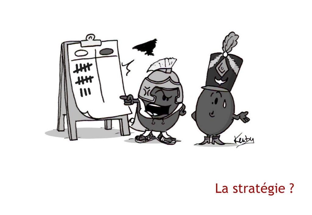 La stratégie ?