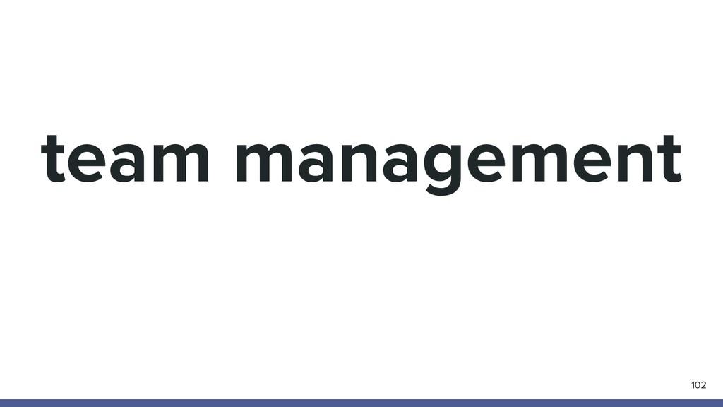team management 102