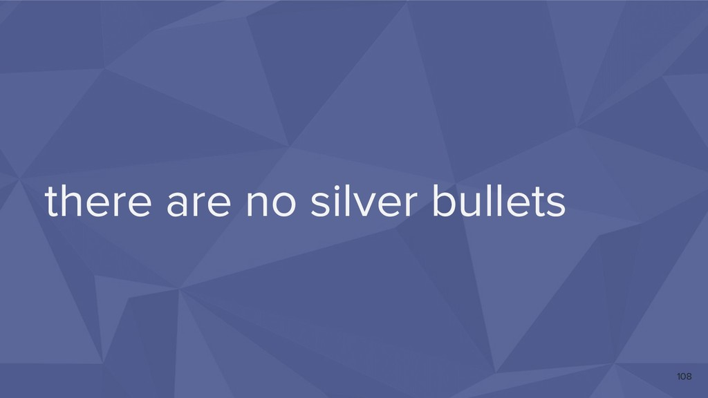 there are no silver bullets 108