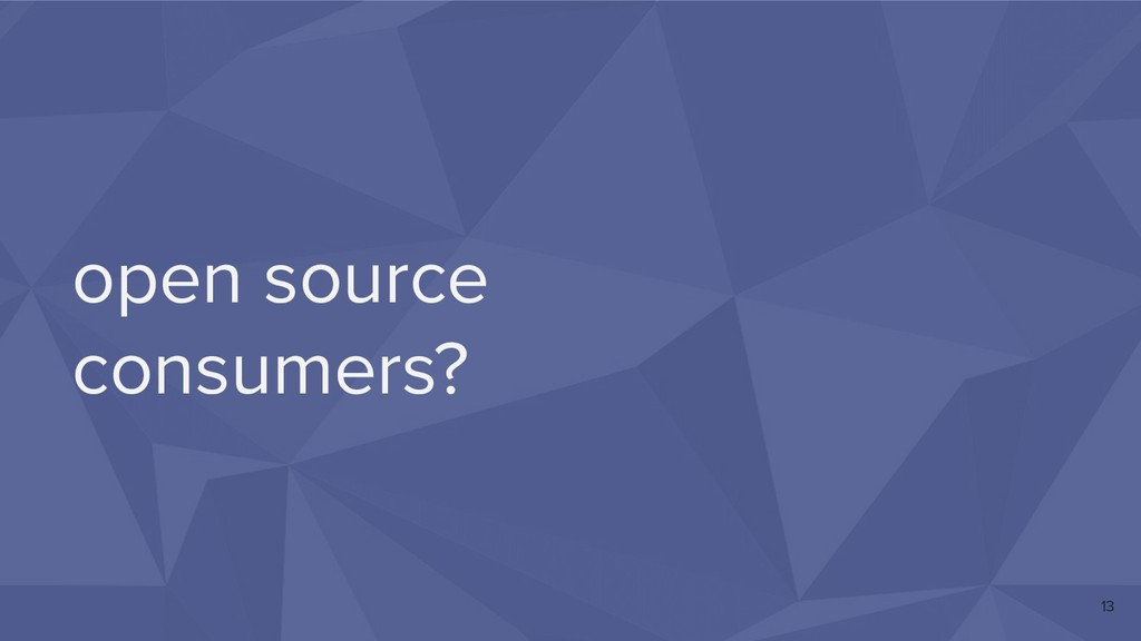 open source consumers? 13