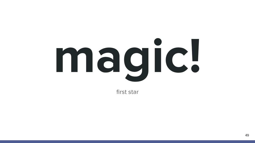 magic! 49 first star