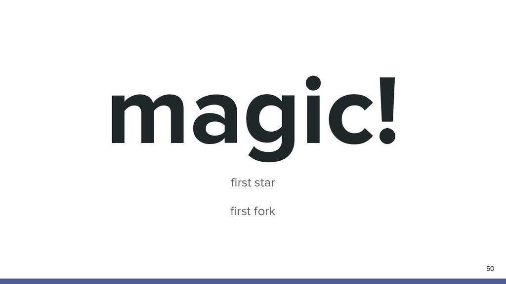 magic! 50 first star first fork