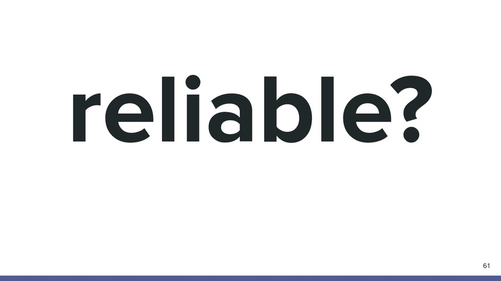 reliable? 61