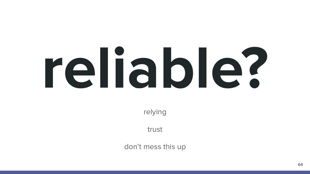 reliable? 64 relying trust don't mess this up