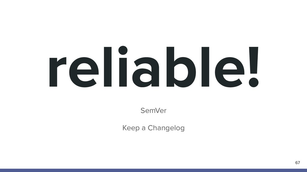 reliable! SemVer Keep a Changelog 67