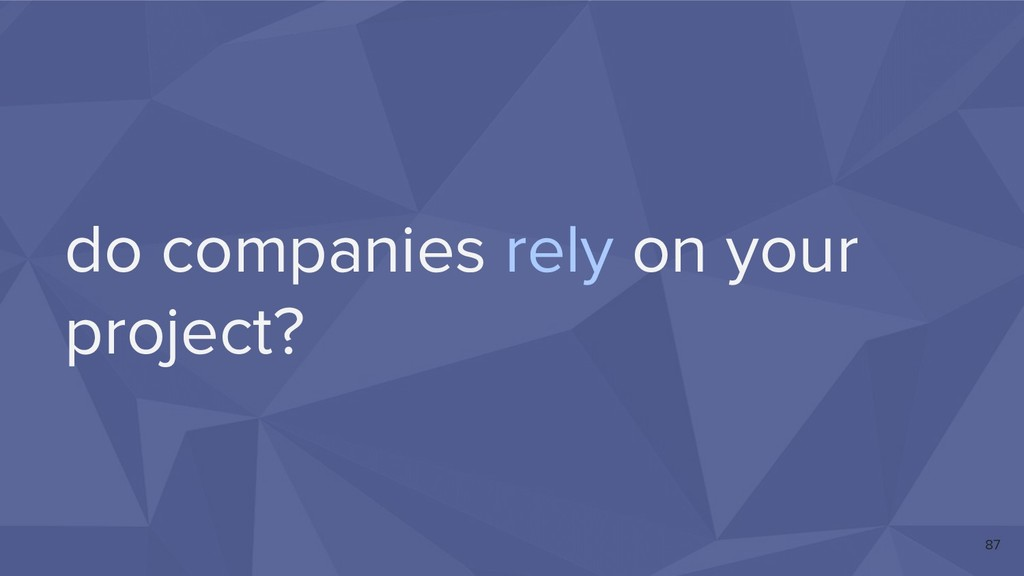 do companies rely on your project? 87