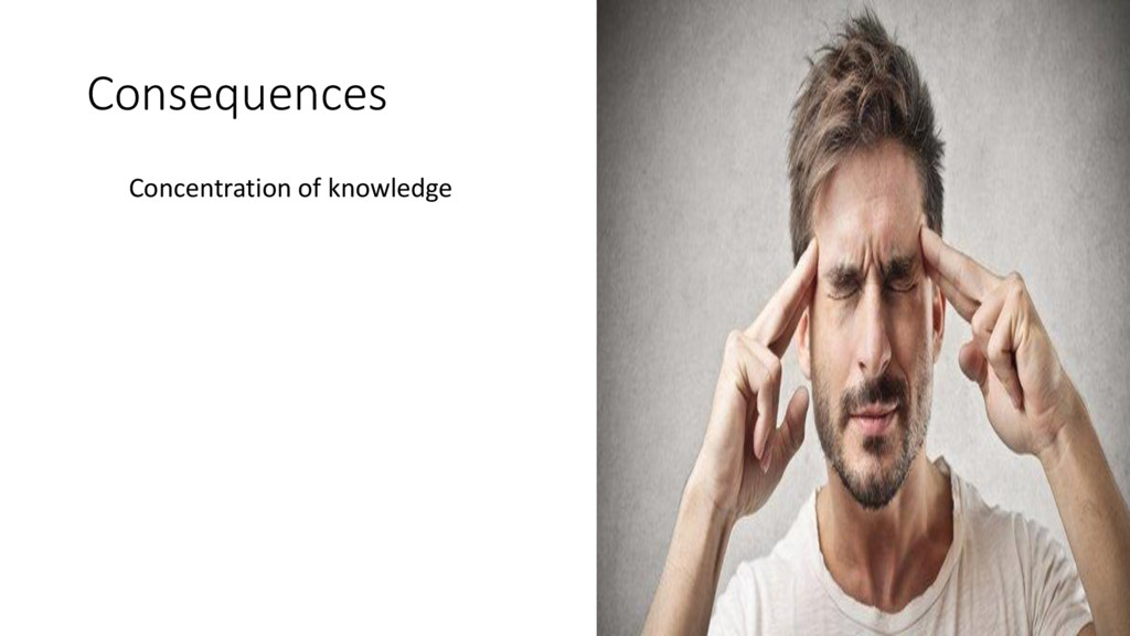 Consequences Concentration of knowledge