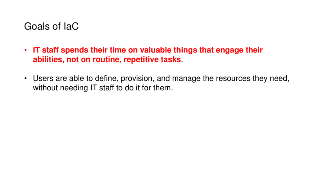 Goals of IaC • IT staff spends their time on va...