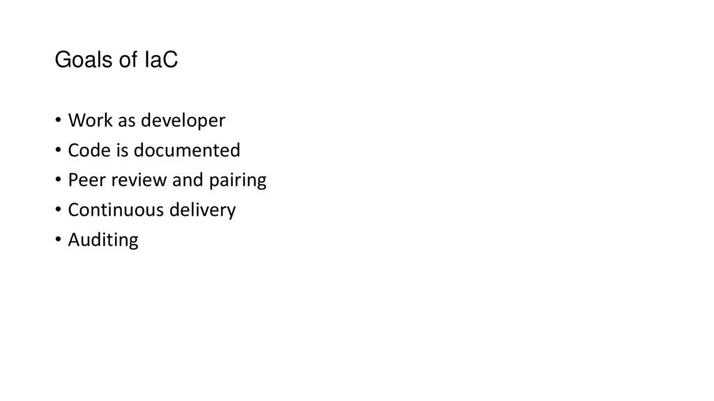 Goals of IaC • Work as developer • Code is docu...