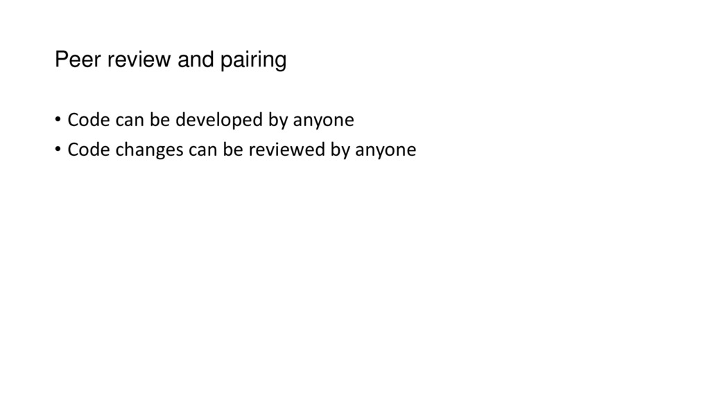 Peer review and pairing • Code can be developed...