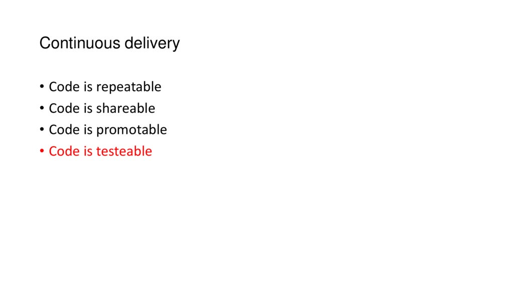Continuous delivery • Code is repeatable • Code...