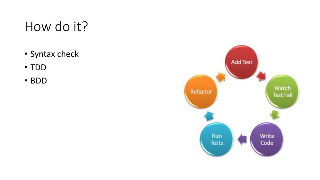 How do it? • Syntax check • TDD • BDD