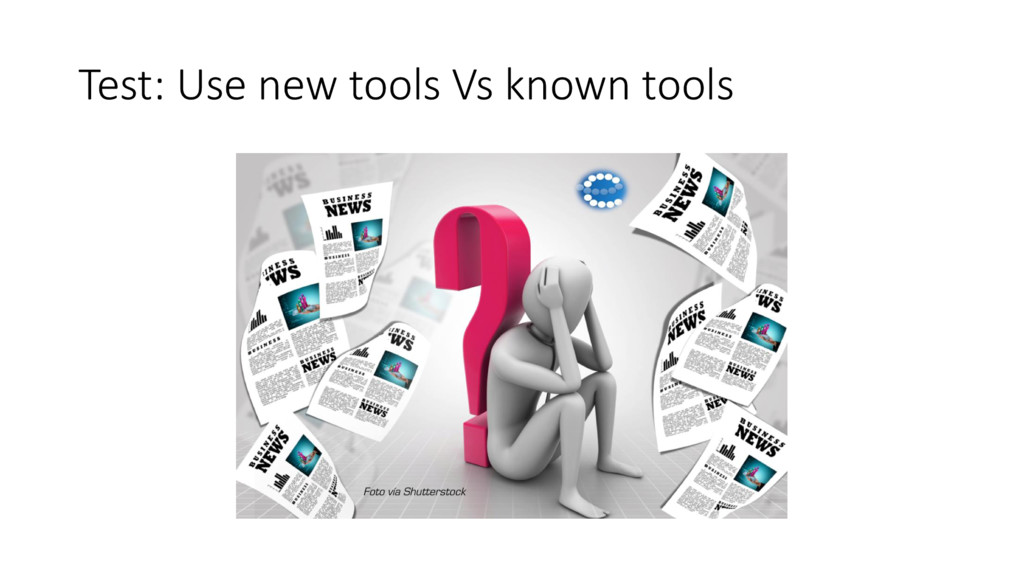 Test: Use new tools Vs known tools