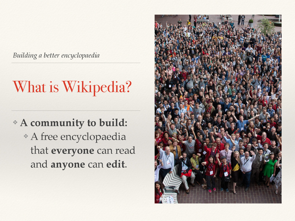 Building a better encyclopaedia What is Wikiped...