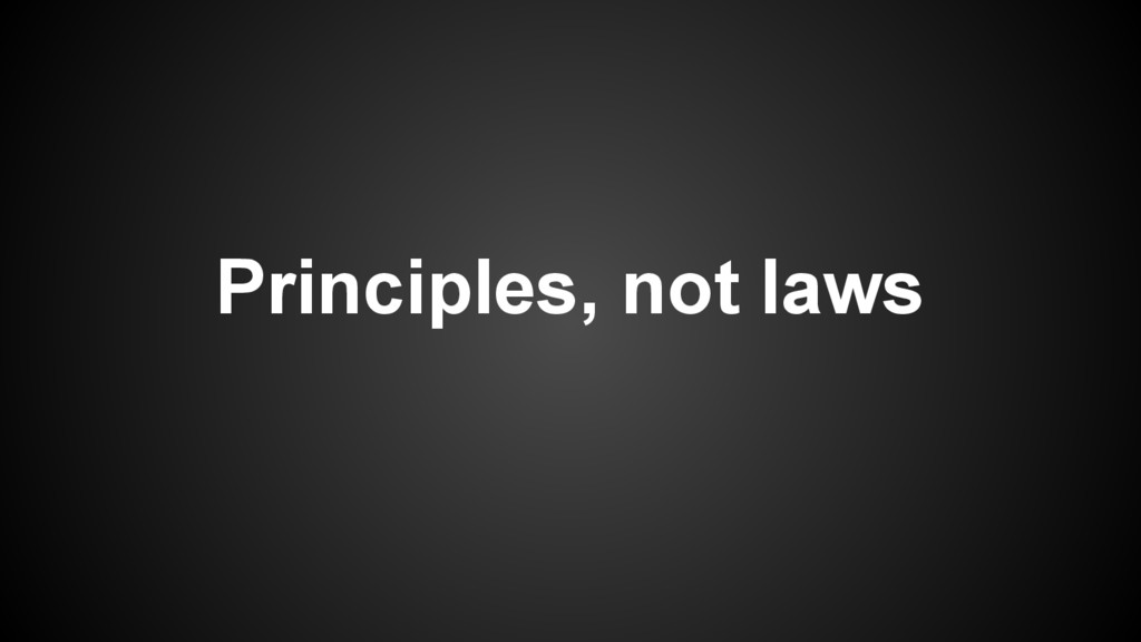 Principles, not laws