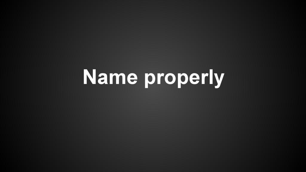 Name properly