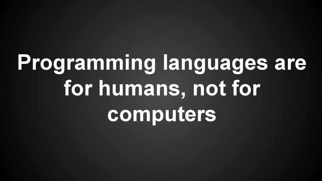 Programming languages are for humans, not for c...