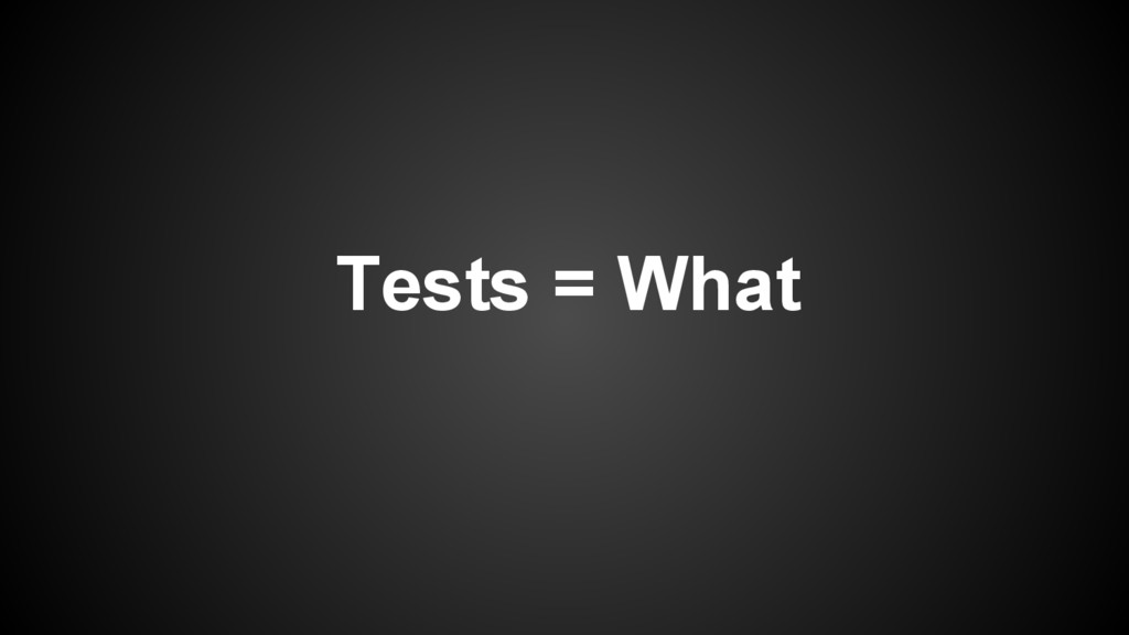 Tests = What