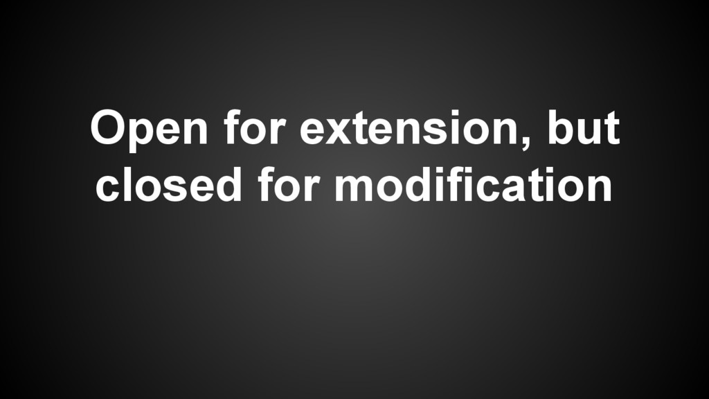 Open for extension, but closed for modification