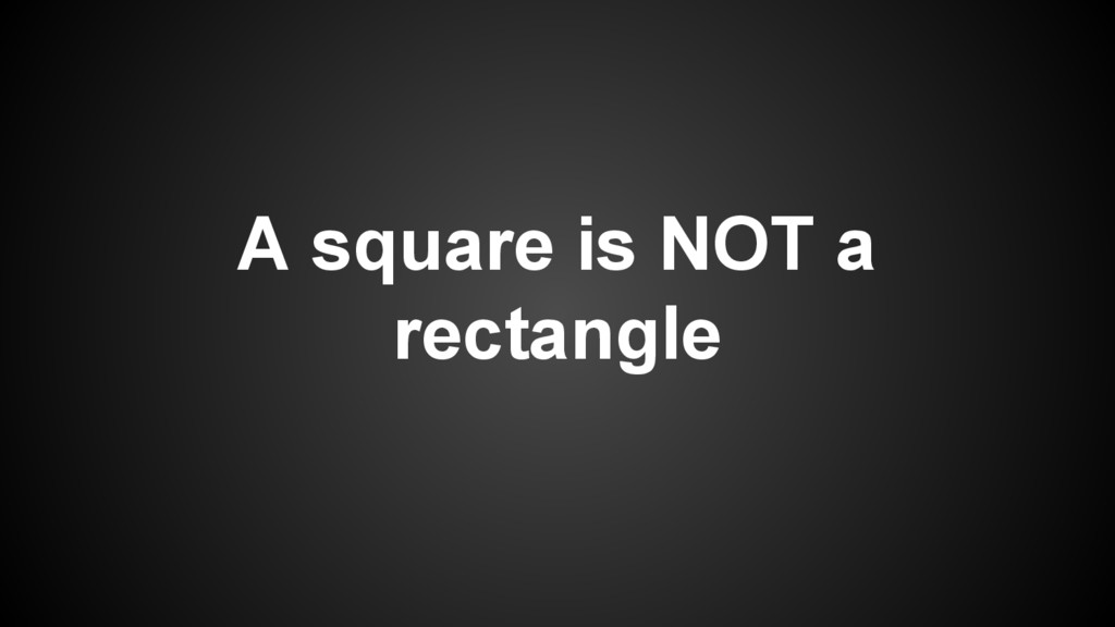 A square is NOT a rectangle