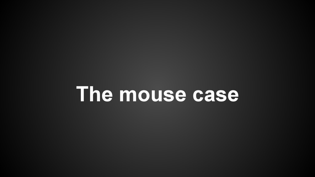 The mouse case