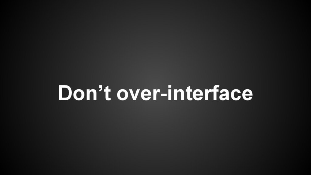 Don't over-interface