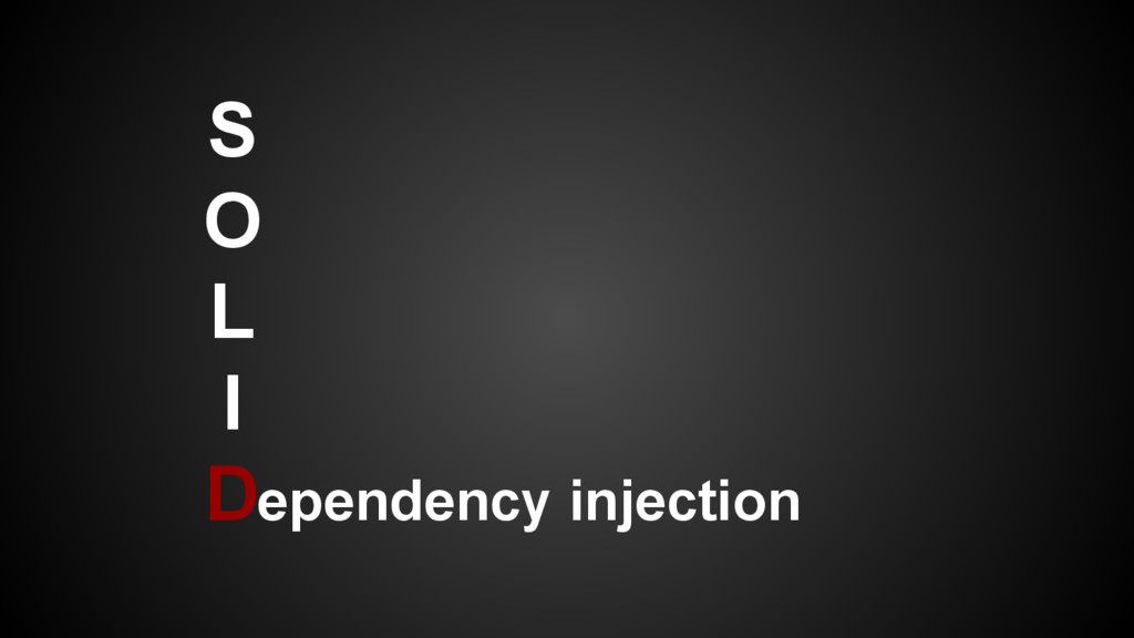 S O L I Dependency injection