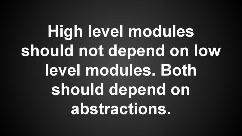 High level modules should not depend on low lev...