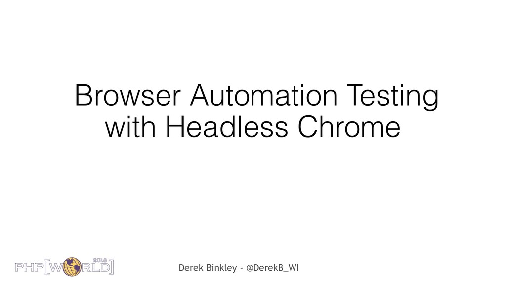 Derek Binkley - @DerekB_WI Browser Automation T...