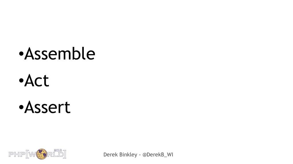 Derek Binkley - @DerekB_WI •Assemble •Act •Asse...