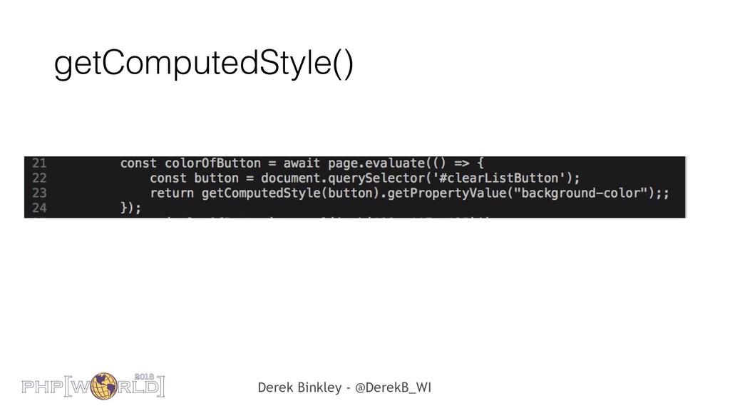 Derek Binkley - @DerekB_WI getComputedStyle()