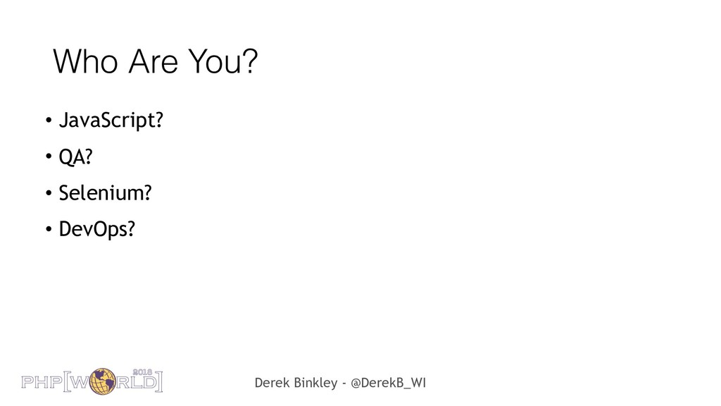 Derek Binkley - @DerekB_WI Who Are You? • JavaS...
