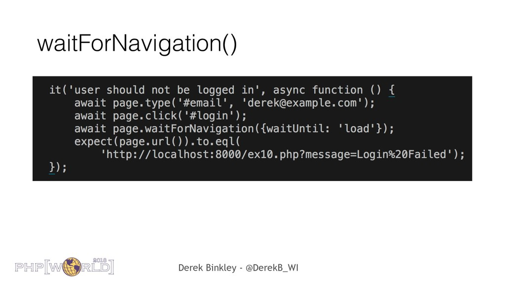 Derek Binkley - @DerekB_WI waitForNavigation()