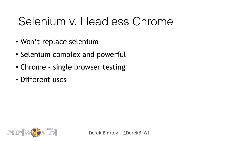 Derek Binkley - @DerekB_WI Selenium v. Headless...