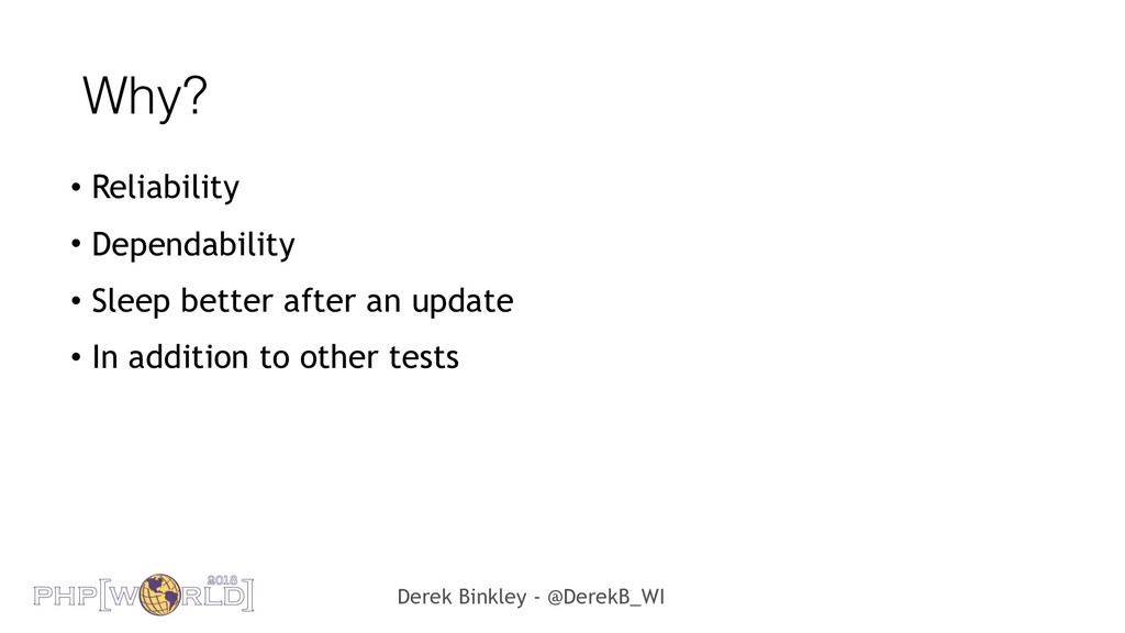 Derek Binkley - @DerekB_WI Why? • Reliability •...