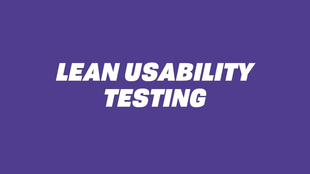 LEAN USABILITY TESTING