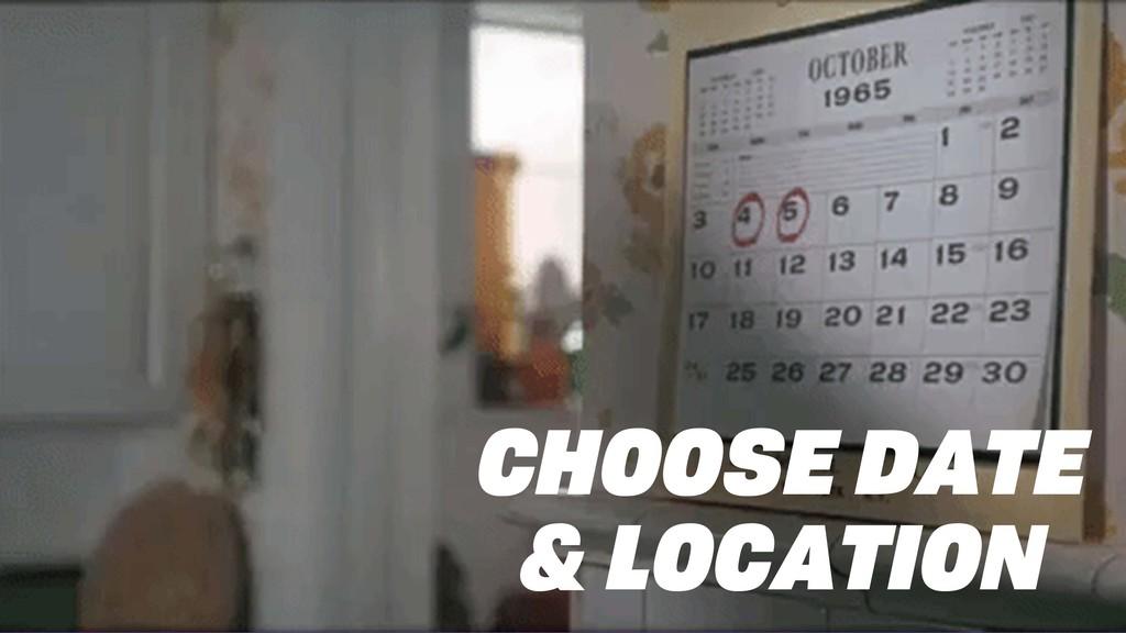 CHOOSE DATE & LOCATION